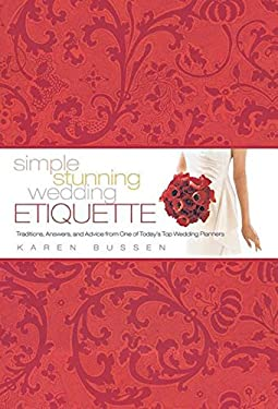 Simple Stunning Wedding Etiquette: Traditions, Answers, and Advice from One of Today's Top Wedding Planners