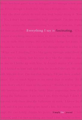 Simply She: Everything I Say Is Fascinating - Notes to Go Blank Journal