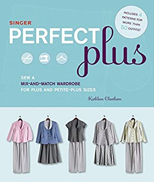 Singer Perfect Plus: Sew a Mix-And-Match Wardrobe for Plus and Petite-Plus Sizes [With Pattern(s)] 9781589233942