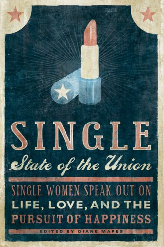 Single State of the Union: Single Women Speak Out on Life, Love, and the Pursuit of Happiness 9781580052023