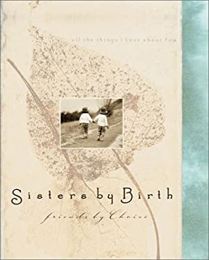 Sisters by Birth, Friends by Choice: All Things I Love about You 9781586608194