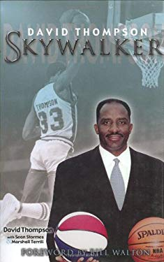 Skywalker: The Remarkable and Inspiring Story of Legendary Basketball Player David Thompson 9781582616520
