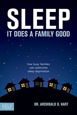 Sleep, It Does a Family Good: How Busy Families Can Overcome Sleep Deprivation 9781589976092