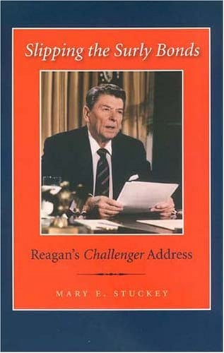 Slipping the Surly Bonds: Reagan's Challenger Address 9781585445127