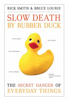 Slow Death by Rubber Duck: The Secret Danger of Everyday Things 9781582435671