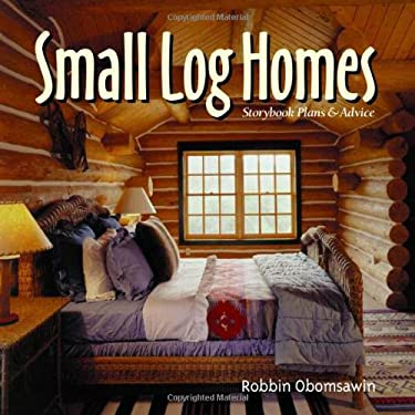 Small Log Homes: Storybook Plans and Advice 9781586850432