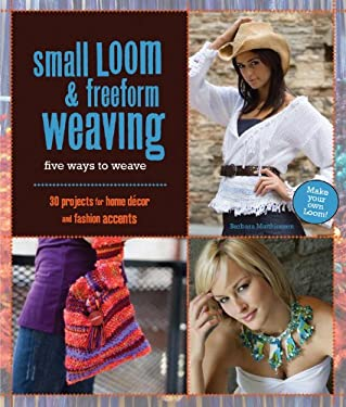 Small Loom & Freeform Weaving: Five Ways to Weave 9781589233614