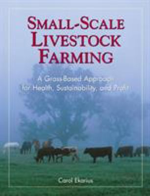Small-Scale Livestock Farming: A Grass-Based Approach for Health, Sustainability, and Profit 9781580171625