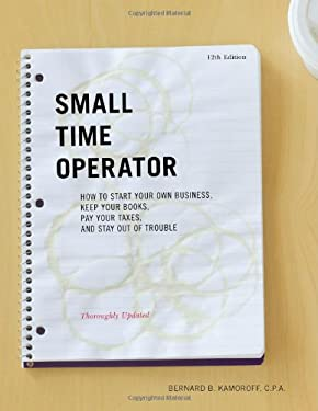 Small Time Operator: How to Start Your Own Business, Keep Your Books, Pay Your Taxes, and Stay Out of Trouble 9781589796645