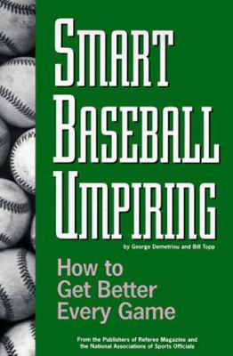 Smart Baseball Umpiring: How to Get Better Every Game 9781582080079