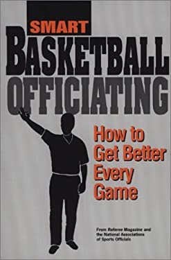 Smart Basketball Officiating: How to Get Better Every Game 9781582080253