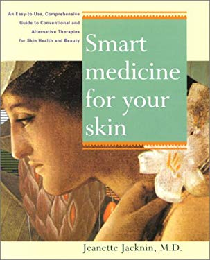 Smart Medicine for Your Skin: A Comprehensive Guide to Understanding Conventional and Alternative Therapies to Heal Common Skin Problems 9781583330982