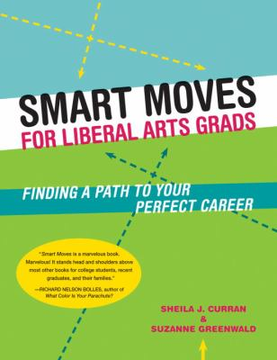 Smart Moves for Liberal Arts Grads: Finding a Path to Your Perfect Career 9781580087094