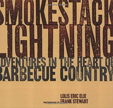 Smokestack Lightning: Adventures in the Heart of Barbecue Country 9781580086608