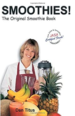 Smoothies!: The Original Smoothie Book 9781582910109