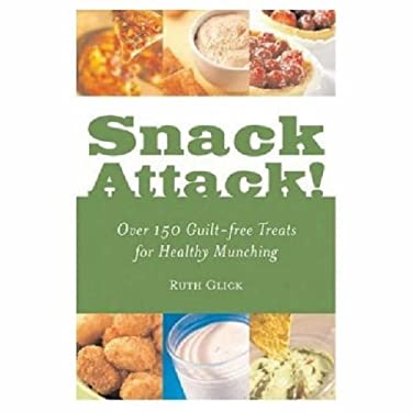Snack Attack!: Over 150 Guilt-Free Treats for Healthy Munching 9781580402286
