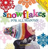 Snowflakes for All Seasons: 72 Easy-To-Make Snowflake Patterns 7196515