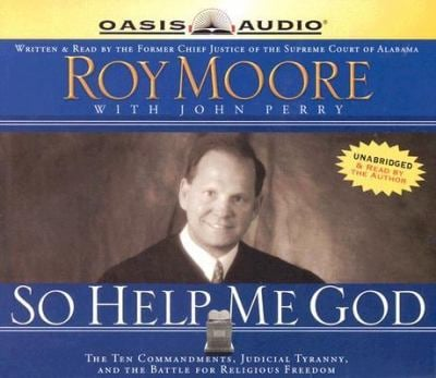 So Help Me God: The Ten Commandments, Judicial Tyranny, and the Battle for Religious Freedom