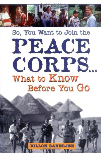 So, You Want to Join the Peace Corps: What to Know Before You Go 9781580080972