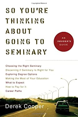 So You're Thinking about Going to Seminary: An Insider's Guide to Seminary 9781587432149
