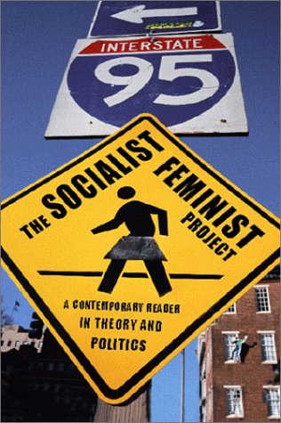 The Socialist Feminist Project: A Contemporary Reader in Theory and Politics 9781583670682