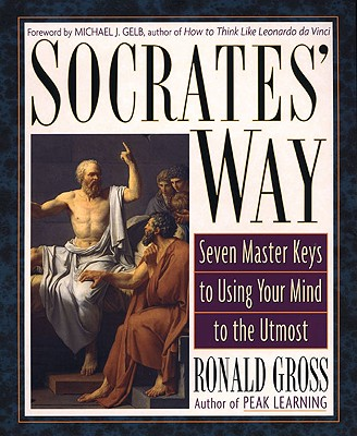 Socrates' Way: Seven Keys to Using Your Mind to the Utmost 9781585421923