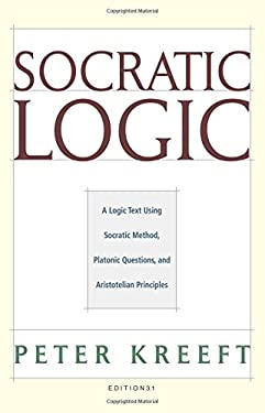 Socratic Logic: Edition 3.1: A Logic Text Using Socratic Method, Platonic Questions, & Aristotelian Principles 9781587318085