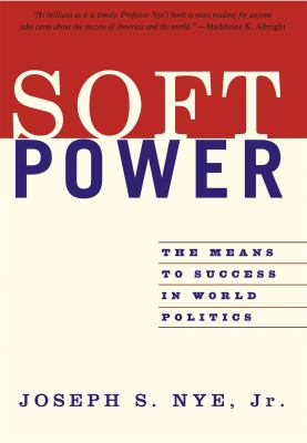 Soft Power: The Means to Success in World Politics 9781586483067