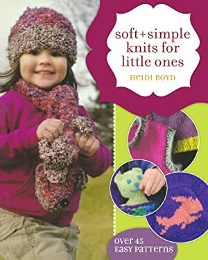 Soft + Simple Knits for Little Ones 9781581809657
