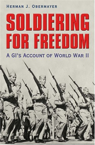 Soldiering for Freedom: A GI's Account of World War II 9781585444069