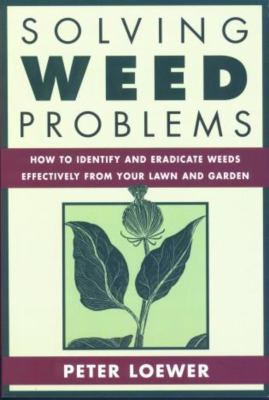 Solving Weed Problems: How to Identify and Eradicate Them Effectively from Your Garden 9781585742745
