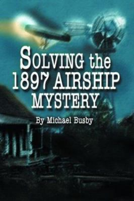Solving the 1897 Airship Mystery 9781589801257