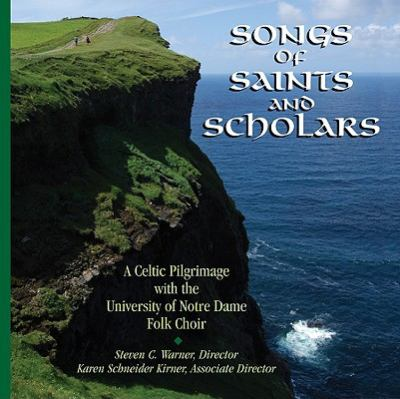 Songs of Saints and Scholars: A Celtic Pilgrimage with the University of Notre Dame Folk Choir 9781584594260