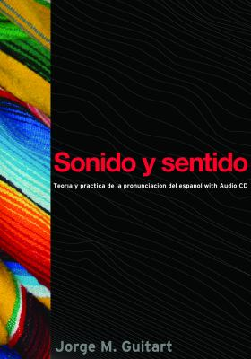 Sonido y Sentido: Teoria y Practica de la Pronunciacion del Espanol Contemporaneo Con Audio CD [With CD] 9781589010260