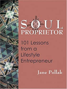 Soul Proprietor: 100 Lessons from a Lifestyle Entrepreneur 9781580911085