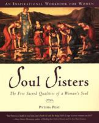Soul Sisters: The Five Sacred Qualities of a Woman's Soul 9781585421626