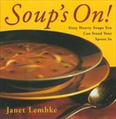Soup's on: Sixty Hearty Soups You Can Stand Your Spoon in 7188057