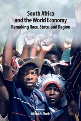 South Africa and the World Economy: Remaking Race, State, and Region 9781580464314