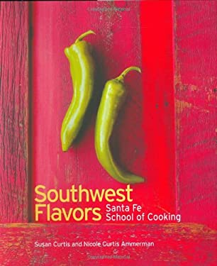 Southwest Flavors: Santa Fe School of Cooking 9781586856977