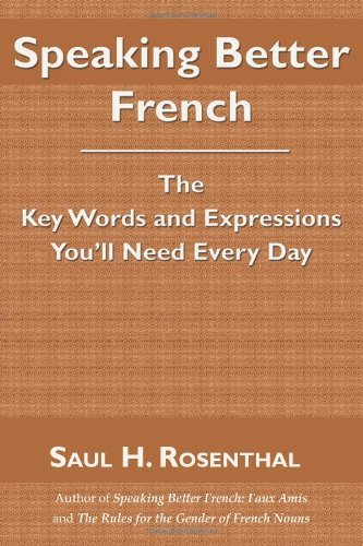 Speaking Better French: The Key Words and Expressions You'll Need Every Day 9781587368370