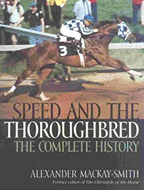 Speed and the Thoroughbred: The Complete History 9781586670405