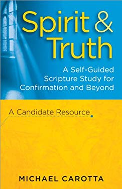 Spirit & Truth: A Self-Guided Scripture Study for Confirmation and Beyond: A Candidate Resource 9781585958399