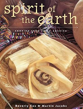 Spirit of the Earth: Native Cooking from Latin America 9781584790242