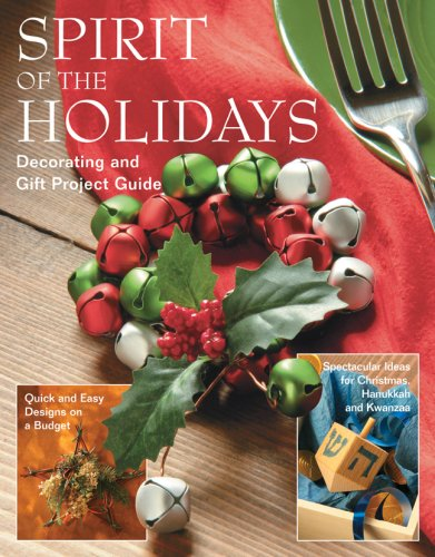 Spirit of the Holidays: Decorating and Gift Project Guide 9781581593471