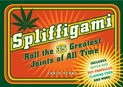 Spliffigami: Roll the 35 Greatest Joints of All Time 9781580089371