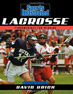 Sports Illustrated Lacrosse: Fundamentals for Winning 9781589793446