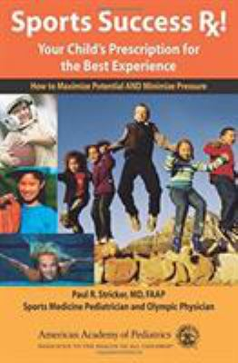 Sports Success Rx! Your Child's Prescription for the Best Experience: How to Maximize Potential and Minimize Pressure 9781581102277