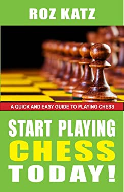 Start Playing Chess Today!: A Quick and Easy Guide to Playing Chess 9781580422864