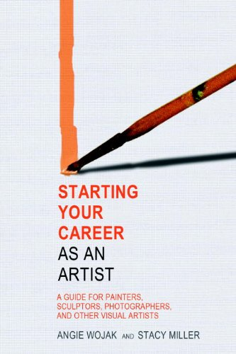 Starting Your Career as an Artist: A Guide for Painters, Sculptors, Photographers, and Other Visual Artists 9781581158533