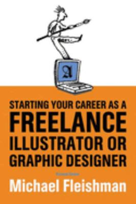 Starting Your Career as a Freelance Illustrator or Graphic Designer 9781581151992